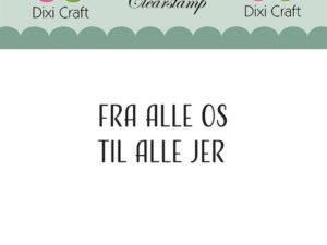 """Stampl099 Dixi Craft Clearstamp, Dansk tekst """"FRA ALLE OS TIL ALLE JER.""""-0"""
